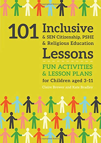 - 101 Inclusive and SEN Citizenship, PSHE and Religious Education Lessons: Fun Activities and Lesson Plans for Children Aged 3 - 11 (101 Inclusive and SEN Lessons)