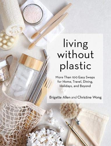 Book Cover: Living Without Plastic: More Than 100 Easy Swaps for Home, Travel, Dining, Holidays, and Beyond