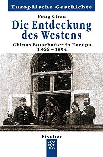 die-entdeckung-des-westens-chinas-erste-botschafter-in-europa-1866-1894-europische-geschichte