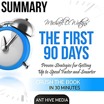 Thirty Days Ninety Days Or Three Years >> Amazon Com Summary Michael D Watkin S The First 90 Days Proven