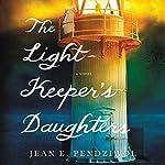 The Lightkeeper's Daughters: A Novel | Jean E. Pendziwol