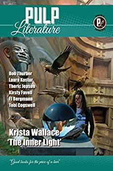 Pulp Literature Spring 2015: Issue 6 by [Wallace, Krista, Pieters, Susan, Landels, JM, Thurber, Bob, Kostur, Laura, Jepson, Theric, Sayer, Kris, Favell, Kirsty, Bergmann, FJ]
