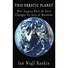 This Erratic Planet: What Happens When the Earth Changes Its Axis of Rotation