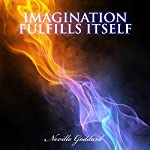 Imagination Fulfills Itself: Neville Goddard Lectures | Neville Goddard