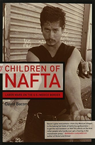The Children of NAFTA: Labor Wars on the U.S./Mexico Border by David Bacon (2004-12-13)