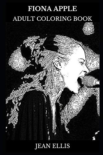 Fiona Apple Adult Coloring Book: Grammy Award Winner and Art Pop Legend, Musical Prodigy and Acclaimed Singer Inspired Adult Coloring Book (Fiona Apple - Sheets Fiona