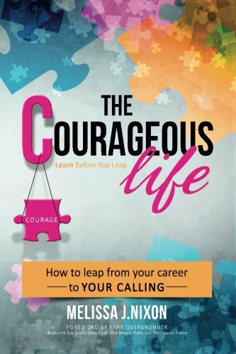 The Courageous Life - How to Leap from Your Career to Your Calling