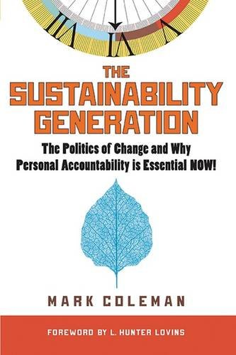The Sustainability Generation: The Politics of Change and Why Personal Accountability is Essential NOW!
