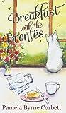 Breakfast with the Brontes, Pamela Byrne Corbett, 1910053481