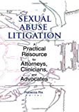 Sexual Abuse Litigation : A Practical Resource for Attorneys, Clinicians, and Advocates, Rix, Rebecca A., 0789011743