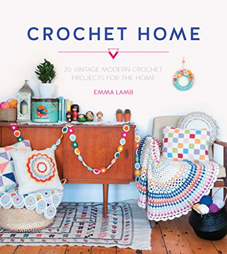 Crochet Home: Over 30 Crochet Patterns for Your Handmade Life