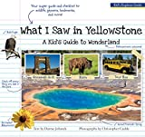 What I Saw in Yellowstone: A Kid's Guide to the National Park