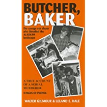 Butcher, Baker: The Savage Sex Slayer Who Bloodied the Alaskan Landscape: A True Account of a Serial Murderer