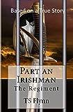 Part an Irishman: The Regiment Part One (Volume 1)