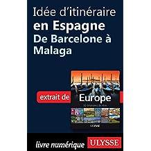 Idée d'itinéraire en Espagne - De Barcelone à Malaga (French Edition)