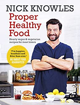 Proper Healthy Food: Hearty vegan and vegetarian recipes for meat lovers by [Knowles, Nick]