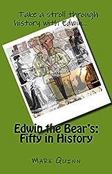 Edwin the Bear's: Fifty in History (Edwin the Entrepreneurial Bear Book 6)