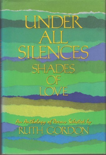 Under All Silences: Shades of Love by Ruth Gordon (1987-09-01)
