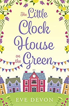 The Little Clock House on the Green: A heartwarming cosy romance perfect for summer (Whispers Wood, Book 1) by [Devon, Eve]