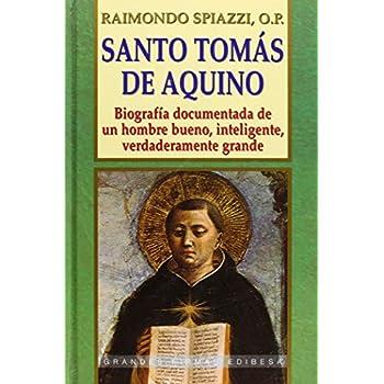 Santo Tomas de Aquino: Biografia documentada de un hombre bueno, inteligente, verdaderamente grande (Grandes Firmas Edibesa) (Spanish Edition)