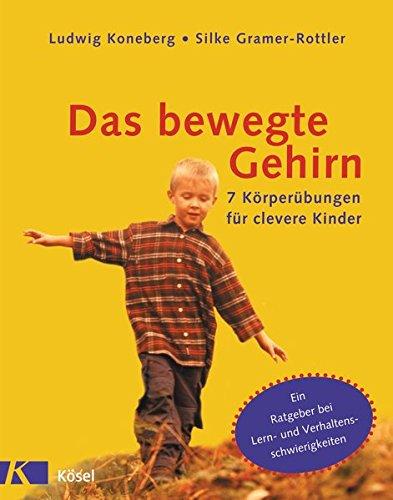 Das bewegte Gehirn: 7 Körperübungen für clevere Kinder. Ein Ratgeber bei Lern- und Verhaltensschwierigkeiten.