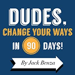 Dudes, Change Your Ways in 90 Days