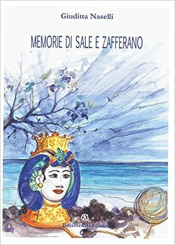 Memorie di sale e zafferano : Naselli, Giuditta: Amazon.it: Libri