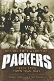 Before They Were The Packers: Green Bay's Town Team Days