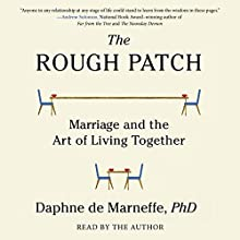 The Rough Patch: Marriage and the Art of Living Together Audiobook by Daphne de Marneffe Narrated by Daphne de Marneffe