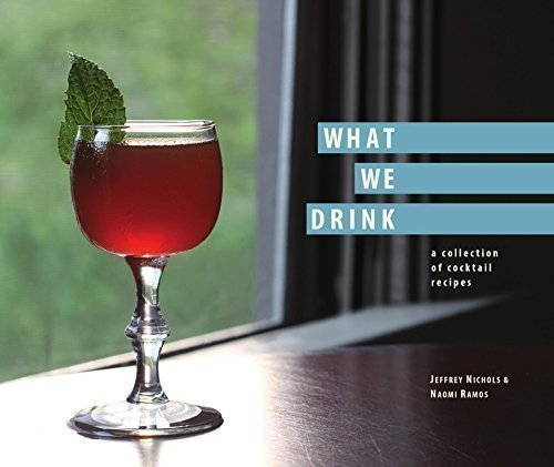 What We Drink: a collection of cocktail recipes ()