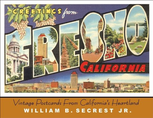 Greetings from fresno vintage postcards from californias heartland greetings from fresno vintage postcards from californias heartland william b secrest 9781933502120 amazon books m4hsunfo