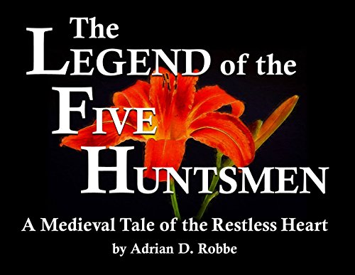 The Legend of the Five Huntsmen -- A Medieval Tale of the Restless Heart