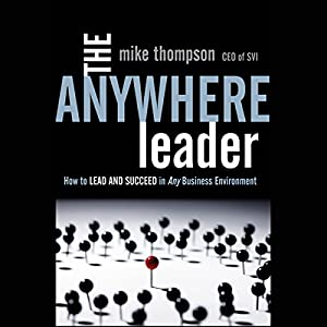 The Anywhere Leader: How to Lead and Succeed in Any Business Environment Audiobook
