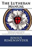 The Lutheran Manual (American Lutheran Classics) (Volume 8)