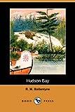 Hudson Bay, R. M. Ballantyne, 1406558273