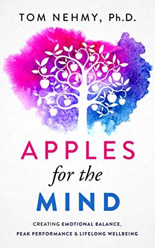 Apples for the Mind: Creating Emotional Balance, Peak Performance & Lifelong ()