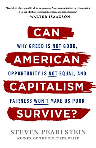 Pdf Politics Can American Capitalism Survive?: Why Greed Is Not Good, Opportunity Is Not Equal, and Fairness Won't Make Us Poor