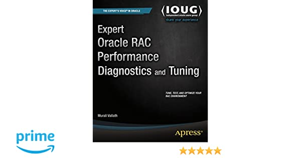 Expert Oracle RAC Performance Diagnostics and Tuning ...