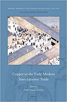 Copper in the Early Modern Sino-Japanese Trade (Monies, Markets, and Finance in East Asia, 1600-1900)