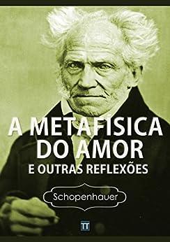 A Metafísica do Amor e outras reflexões por [Schopenhauer, Arthur]