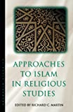 Approaches to Islam in Religious Studies, Richard Martin, 1851682686