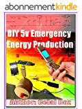 DIY 5v Emergency Energy Production (Practical Electronics, Step by Step Projects Book 2) (English Edition)