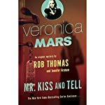 Veronica Mars: Mr. Kiss and Tell : An Original Mystery by Rob Thomas | Rob Thomas,Jennifer Graham