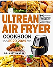 Ultrean Air Fryer Cookbook 2020-2021: 800 Easy Tasty Air Fryer Recipes Cooked with Your Ultrean Air Fryer for Beginners and Advanced Users