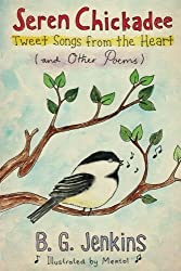 Seren Chickadee: Tweet Songs from the Heart (and Other Poems)