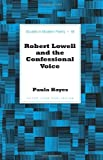 Robert Lowell and the Confessional Voice, Hayes, Paula, 1433115247