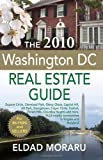The 2010 Washington DC Real Estate Guide, Eldad Moraru, 0982643306