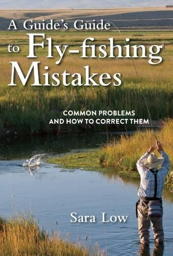 Read Online A Guide's Guide to Fly-Fishing Mistakes: Common Problems and How to Correct Them PDF