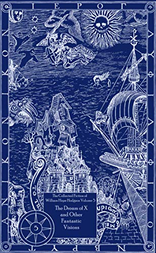Book cover from The Dream of X and Other Fantastic Visions: The Collected Fiction of William Hope Hodgson, Volume 5 by Hodgson  William Hope