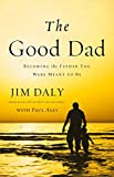 img - for The Good Dad: Becoming the Father You Were Meant to Be book / textbook / text book
